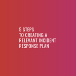 5 steps to creating an incident response plan