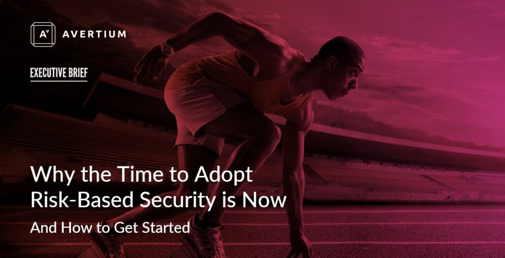 Why the Time to Adopt a Risk-Based Security Approach is Now